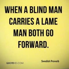 swedish-proverb-quote-when-a-blind-man-carries-a-lame-man-both-go-forw